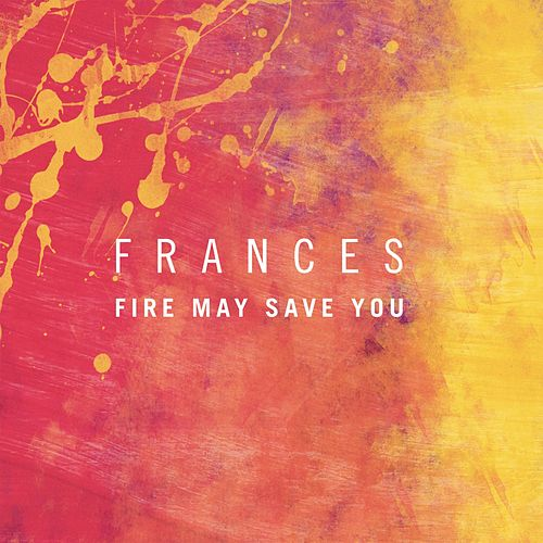 Kitsuné: Fire May Save You - EP von Frances