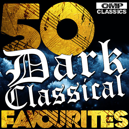 50 Dark Classical Favourites by Various Artists