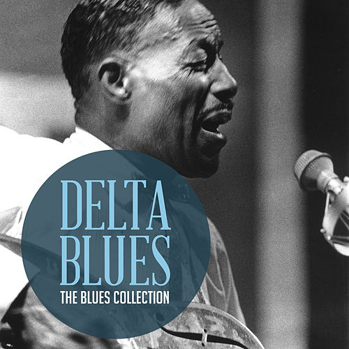 The Classic Blues Collection: Delta Blues de Various Artists