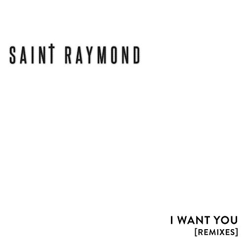 I Want You Remix EP by Saint Raymond