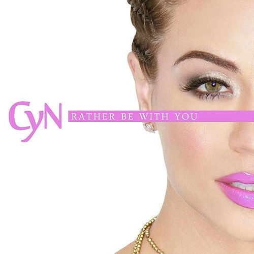 Rather Be With You by CYN