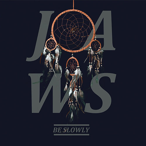 Be Slowly by JAWS