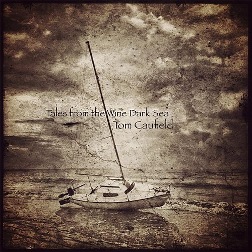 Tales from the Wine Dark Sea von Tom Caufield