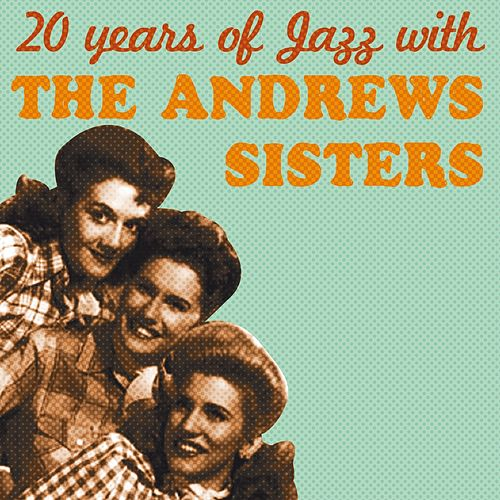 20 Years of Jazz with the Andrews Sisters by The Andrews Sisters