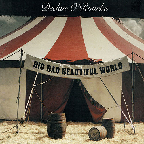 Big Bad Beautiful World by Declan O'Rourke
