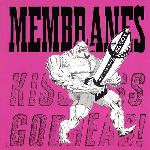 Kiss Ass, Godhead! by The Membranes