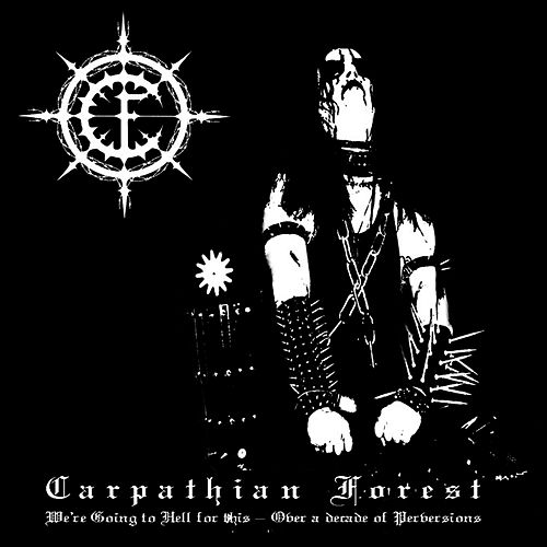 We Are Going To Hell For This - Over A Decade Of Perversions by Carpathian Forest
