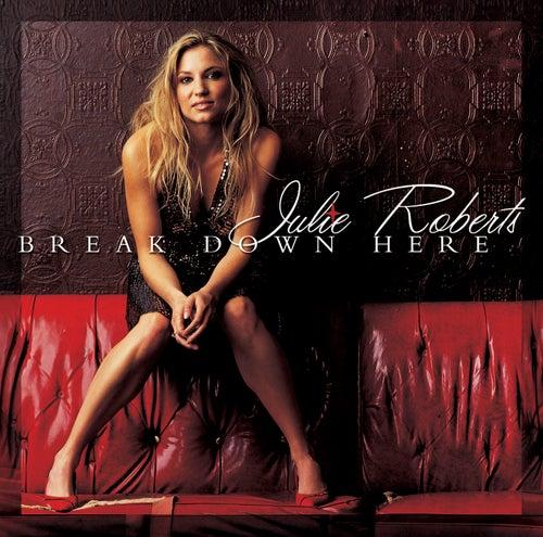 Break Down Here by Julie Roberts