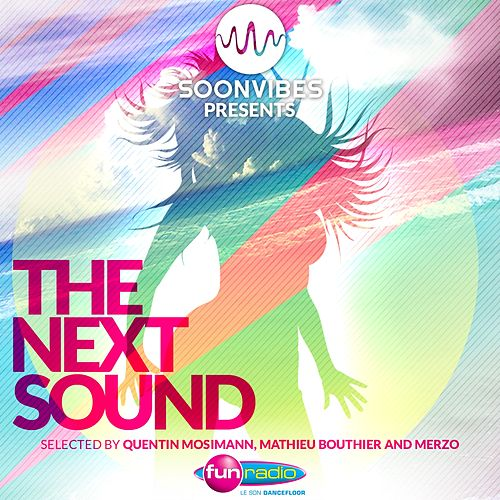 The Next Sound - Soonvibes (Selection by Quentin Mosimann, Mathieu Bouthier & Merzo) by Various Artists