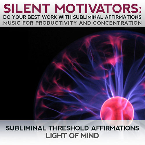 Silent Motivators: Do Your Best Work Subliminal Affirmations Music for Productivity & Concentration by Subliminal Threshold Affirmations