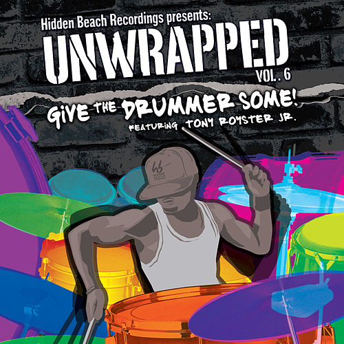 Hidden Beach Recordings Presents Unwrapped Vol. 6: Give The Drummer Some! Featuring Tony Royster Jr. von Unwrapped
