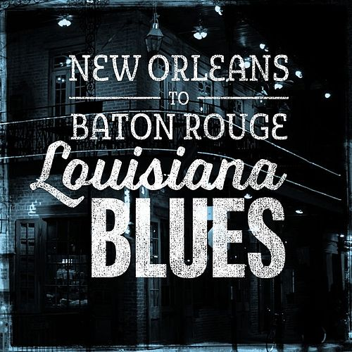 New Orleans to Baton Rouge - Louisiana Blues de Various Artists
