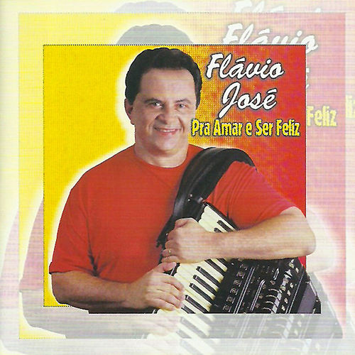 Pra Amar e Ser Feliz von Flavio José