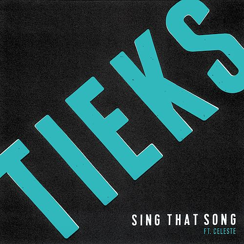 Sing That Song (feat. Celeste) by Tieks