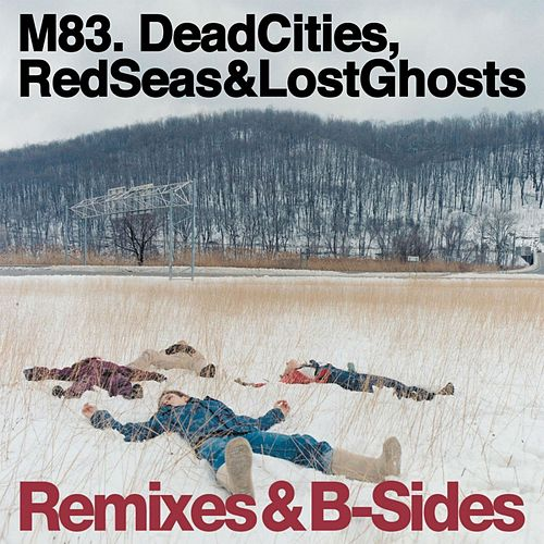 Dead Cities, Red Seas & Lost Ghosts (Remixes & B-Sides) de M83