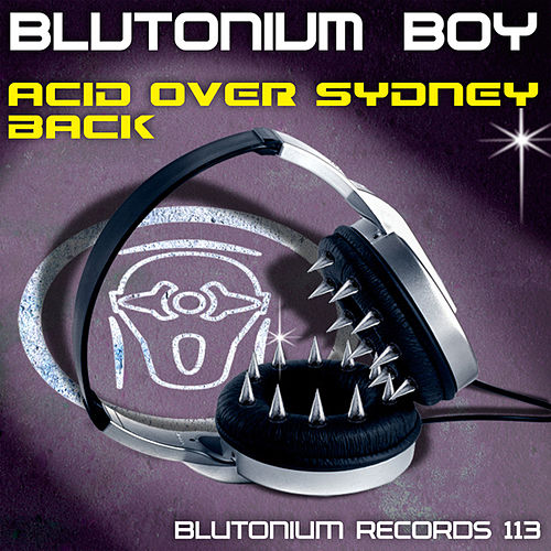 Acid Over Sydney / Back de Blutonium Boy