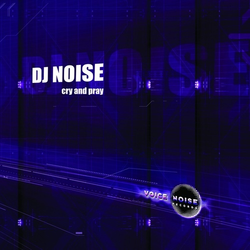 Cry and Pray by DJ Noise