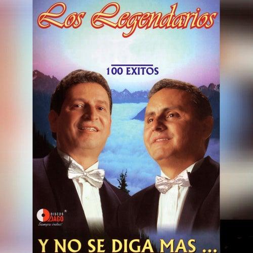 Y No Se Diga Mas - 100 Exitos by Los Legendarios
