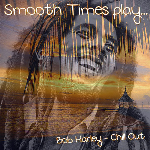 Smooth Time Play Bob Marley Chill Out de Smooth Times