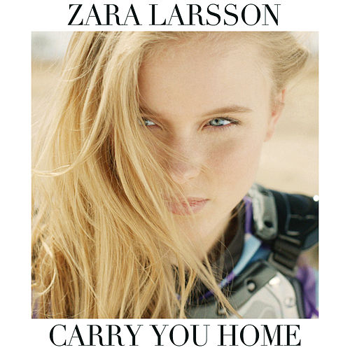 Carry You Home by Zara Larsson