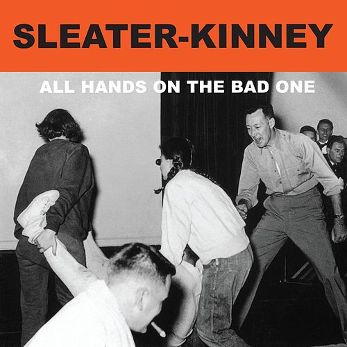 All Hands on the Bad One (Remastered) by Sleater-Kinney