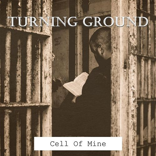 Cell of Mine by Turning Ground
