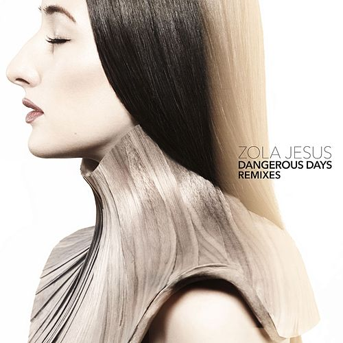 Dangerous Days Remixes by Zola Jesus