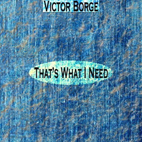 That's What I Need (Remastered) von Victor Borge