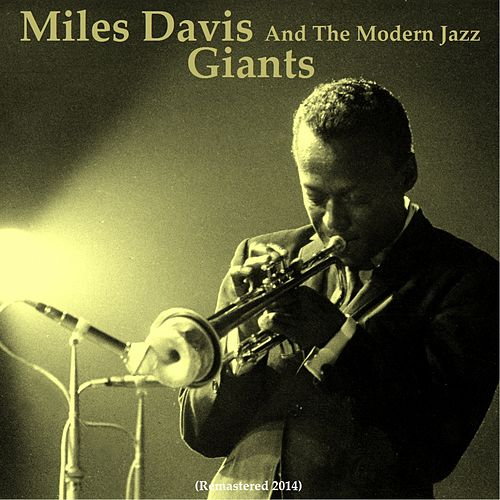 Miles Davis and the Modern Jazz Giants (Remastered 2014) by Miles Davis