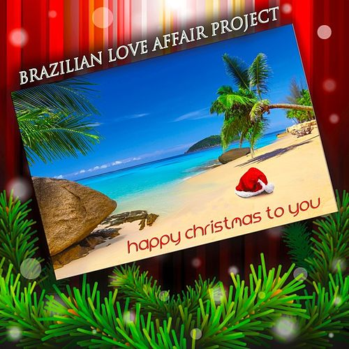 Happy Christmas to You (Christmas Carols in Bossa Nova) by Brazilian Love Affair Project