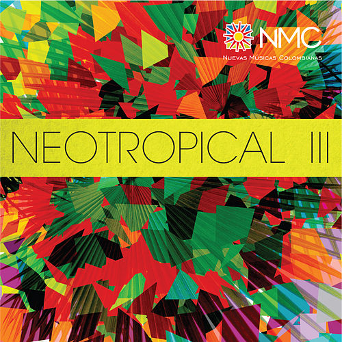 NeoTropical III (Nuevas Músicas Colombianas: Nmc 08) de Various Artists