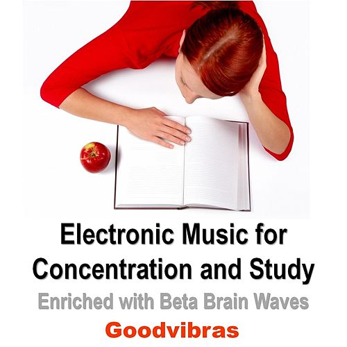 Electronic Music for Concentration and Study (Enriched With Beta Brain Waves) by Goodvibras