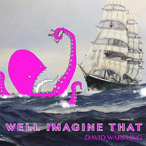 Well Imagine That by David Wakeling
