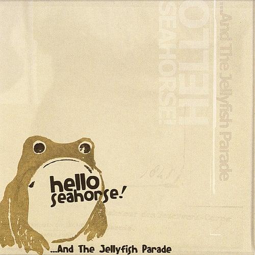 ...And the Jellyfish Parade de Hello Seahorse!