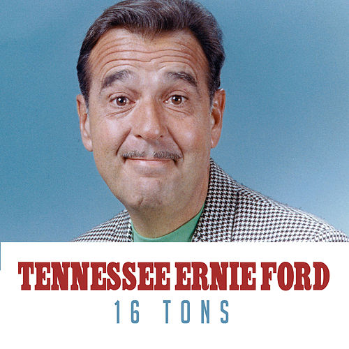 16 Tons by Tennessee Ernie Ford