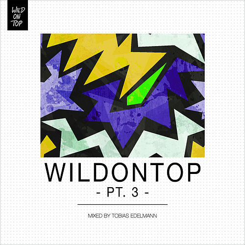 WildOnTop, Pt. 3 - Mixed By Tobias Edelmann von Various Artists