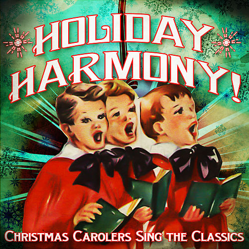 Holiday Harmony! Christmas Carolers Sing the Classics by Various Artists