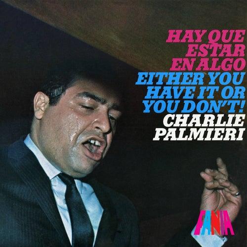 Hay Que Estar en Algo / Either You Have It Or You Don't! de Charlie Palmieri