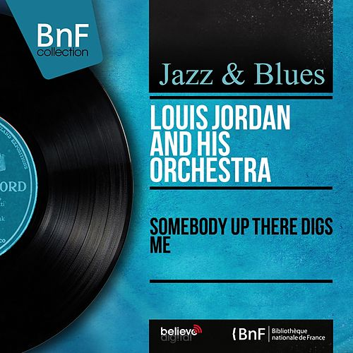 Somebody Up There Digs Me (Mono Version) by Louis Jordan