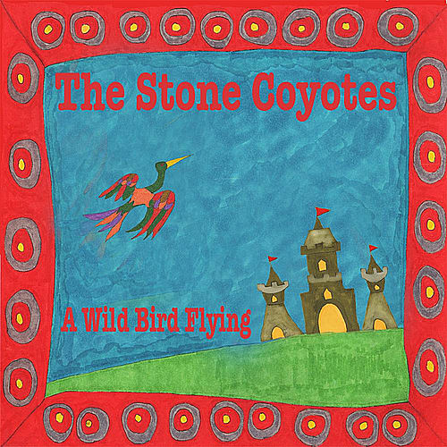 A Wild Bird Flying de The Stone Coyotes