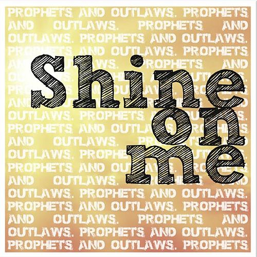 Shine on Me by Prophets and Outlaws