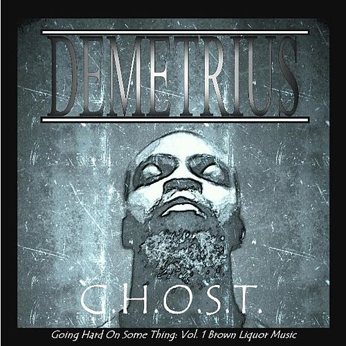G.H.O.S.T., Vol. 1: Brown Liquor Music de Demetrius