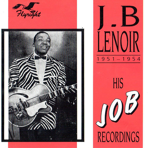 His Job Recordings, 1951 - 1954 by J.B. Lenoir
