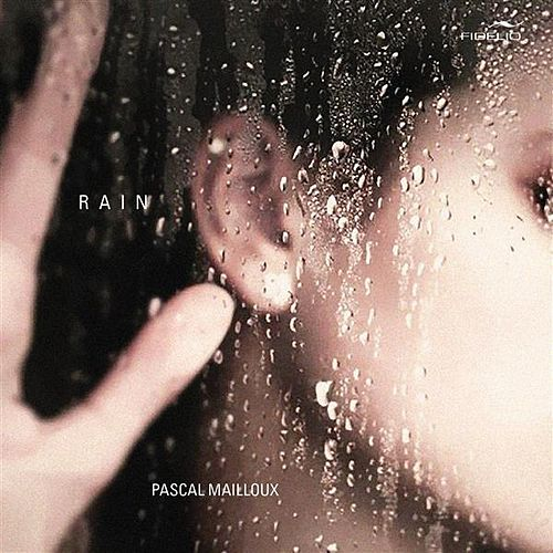 Pascal Mailloux: Rain by Pascal Mailloux