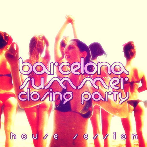 #barcelona Summer Closing Party - House Session by Various Artists