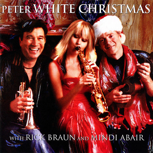 Peter White Christmas with Mindi Abair and Rick Braun de Peter White