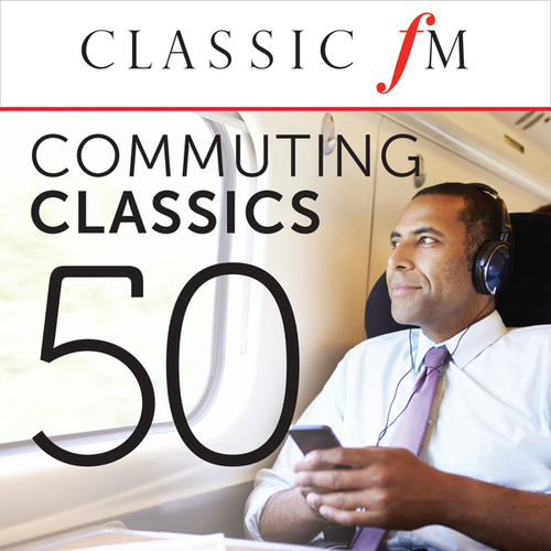 50 Commuting Classics (By Classic FM) by Various Artists