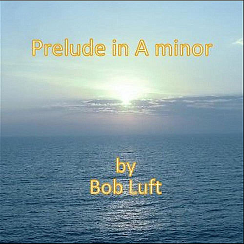 Prelude in A Minor by Bob Luft