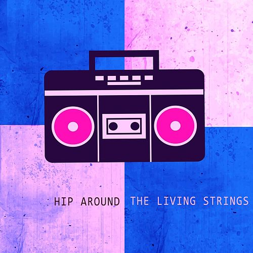 Hip Around by Living Strings