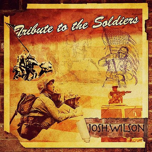 Tribute to the Soldiers by Josh Wilson